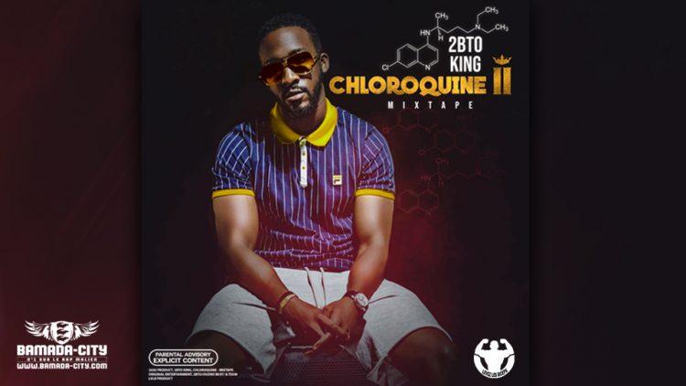 2BTO KING - CHLOROQUINE Part.2 (Mixtape Complète)