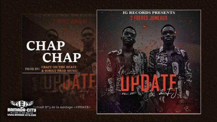 2FJ (2 FRÈRES JUMEAUX) - CHAP CHAP Extrait de la mixtape UPDATE - Prod by CRAZY MUSIC