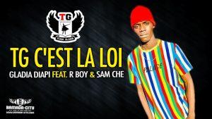 GLADIA DIAPI Feat. R BOY & SAM CHE - TG C'EST LA LOI - Prod by R ONE