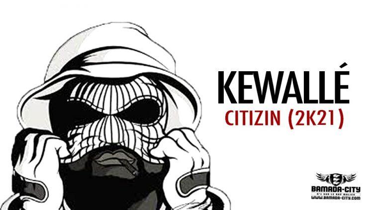 KEWALLÉ GANG - CITIZIN (2k21 ) - Prod by TOMSONNE BEATZ