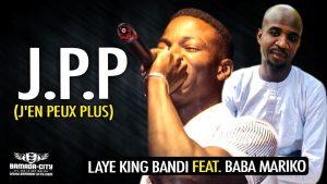 LAYE KING BANDI Feat. BABA MARIKO - J'EN PEUX PLUS (JPP) - Prod by BABA MARIKO