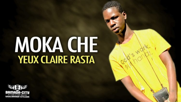 MOKA CHE - YEUX CLAIRE RASTA - Prod by SOULDJA MUSIC