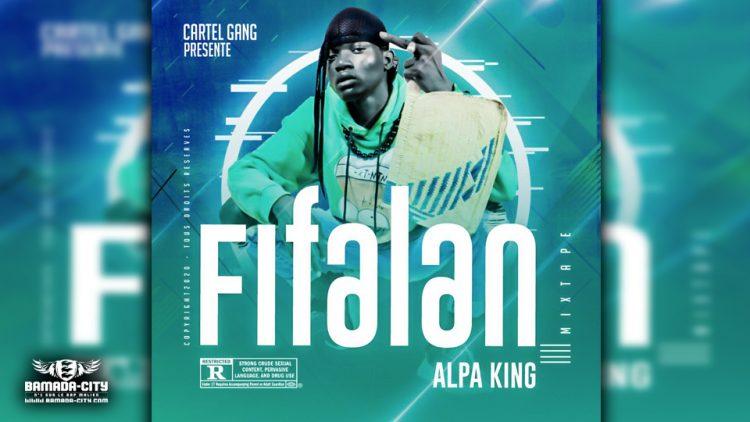 ALPA KING - FIFALAN (Mixtape Complète)