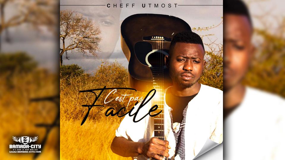 CHEFF UTMOST - C'EST PAS FACILE (Mixtape Complète)