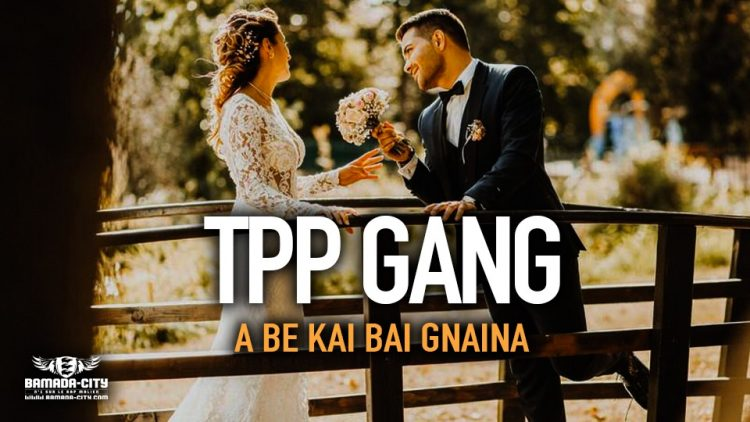 TPP GANG - A BE KAI BAI GNAINA - Prod BACKOZY BEAT
