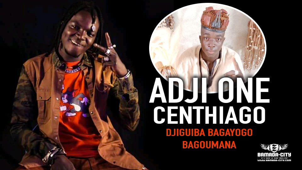 ADJI ONE CENTHIAGO - DJIGUIBA BAGAYOGO BAGOUMANA - Prod by BAK BAKARA