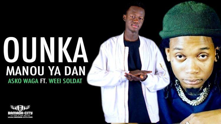 ASKO WAGA Feat. WEEI SOLDAT - OUNKA MANOU YA DAN - Extrait de la mixtape NO STOP - Prod by WEEI SOLDAT