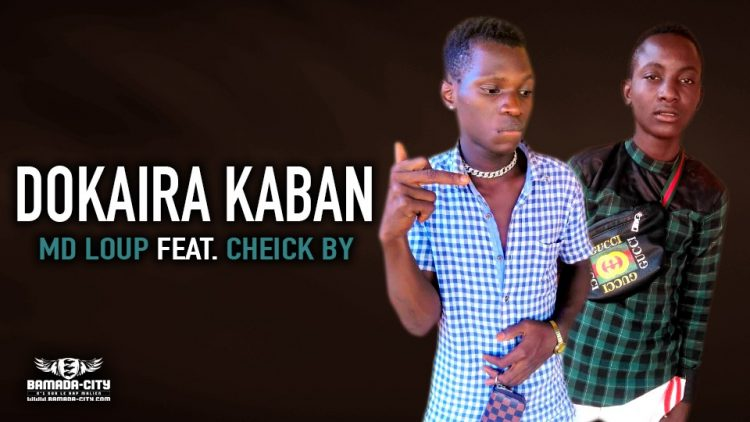 MD LOUP Feat. CHEICK BY - DOKAIRA KABAN - Prod by MAD PROD