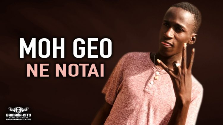 MOH GEO - NE NOTAI - Prod by DJINAI BALLA