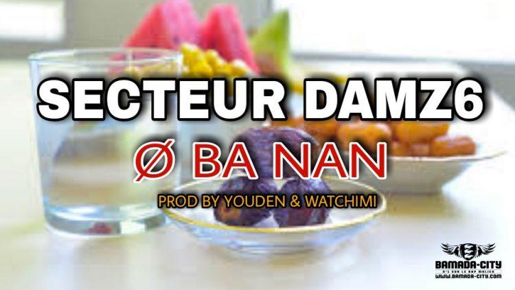SECTEUR DAMZ6 - O BA NAN - Prod by YOUDEN & WATCHIMI