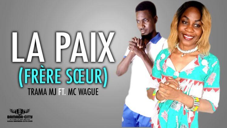 TRAMA MJ Feat. MC WAGUE - LA PAIX (FRÈRE SŒUR) - Prod by H2 Musique
