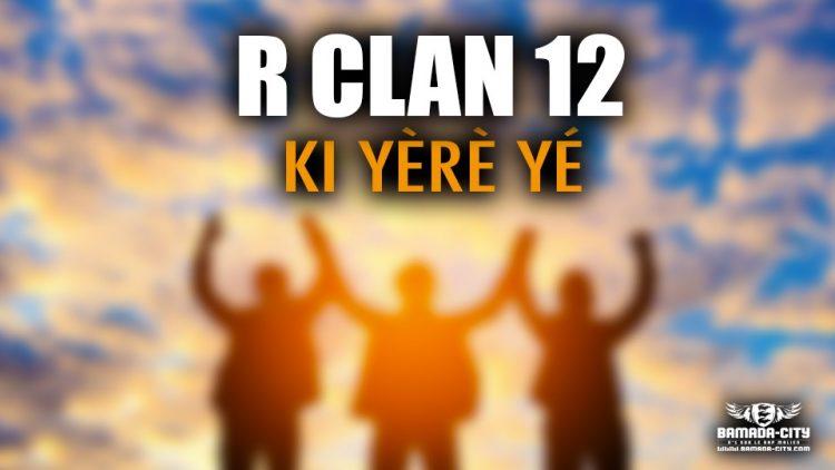 R CLAN 12 - KI YÈRÈ YÉ - Prod by MISTER COOL ON DA TRACK