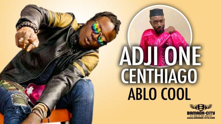 ADJI ONE CENTHIAGO - ABLO COOL - Prod by POTTER QUALITÉ