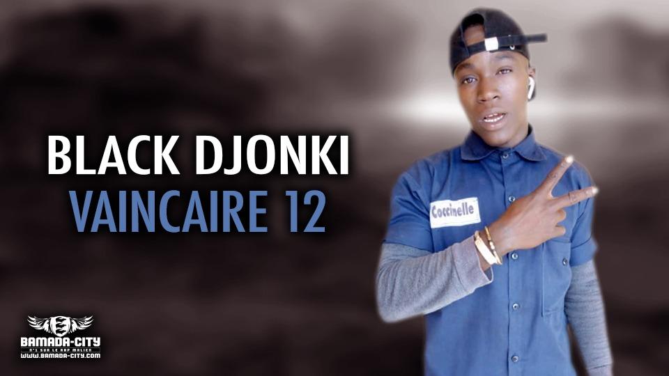 BLACK DJONKI - VAINCAIRE 12 - Prod by DJINÈ MAIFA