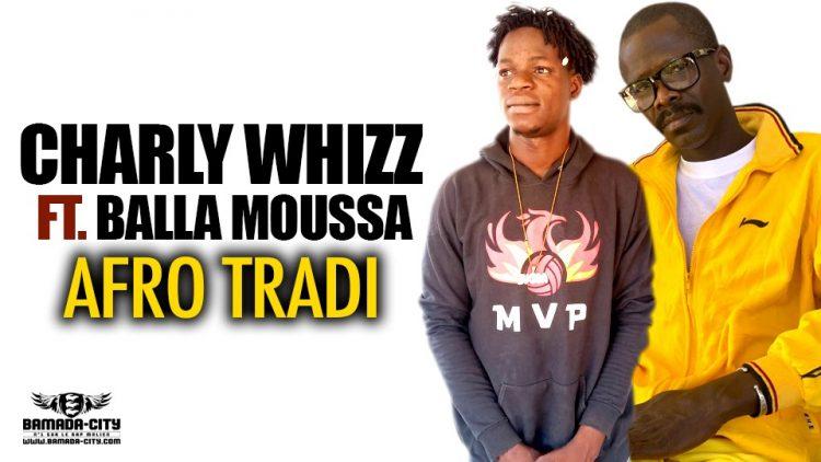 CHARLY WHIZZ Feat. BALLA MOUSSA - AFRO TRADI Extrait de la mixtape FSS - Prod by DK
