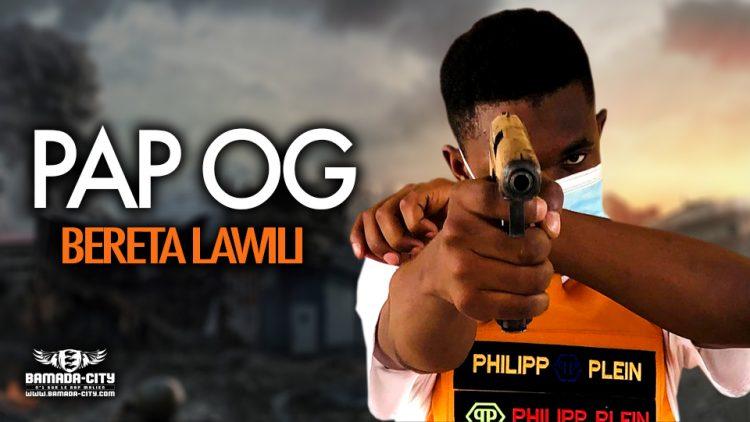 PAP OG - BERETA LAWILI - Prod by DOUCARA BEATZ