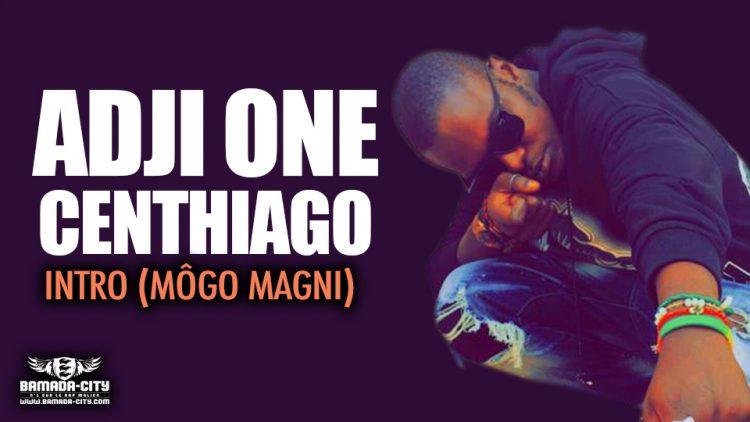 ADJI ONE CENTHIAGO - INTRO (MÔGO MAGNI) extrait de l'album MOINEAU - Prod by BAK BAKARA