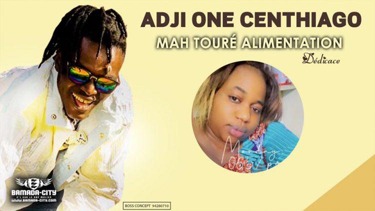 ADJI ONE CENTHIAGO - MAH TOURÉ ALIMENTATION - Prod by BAK BAKARA