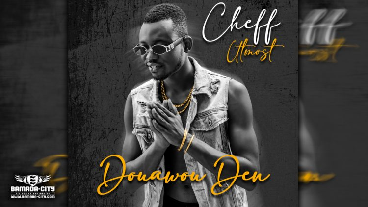 CHEFF UTMOST - DOUAWOU DEN - Prod by LEX PAPY