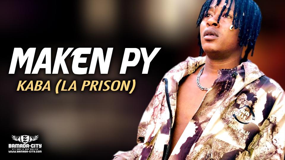 MAKEN PY - KABA (LA PRISON) - Prod by FRANSAI BEATZ