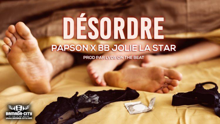PAPSON Feat. JOLIE BB LA STAR - DESORDRE - Prod by LVDS ON THE BEATZ