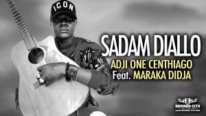 ADJI ONE CENTHIAGO Feat. MARAKA DIDJA - SADAM DIALLO - Prod by LAGARE PROD