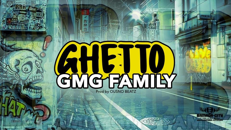 GMG FAMILY - GHETTO - Prod by OUSNO BEATZ