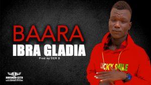 IBRA GLADIA - BAARA - Prod by DER B