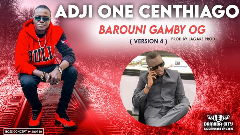 ADJI ONE CENTHIAGO - BAROUNI GAMBY OG (VERSION 4) - Prod by LAGARE PROD