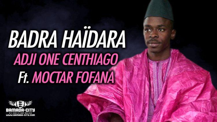 ADJI ONE CENTHIAGO Feat. MOCTAR FOFANA - BADRA HAÏDARA - Prod by BAKOZY BEATZ