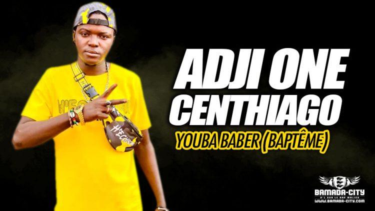 ADJI ONE CENTHIAGO - YOUBA BABER (BAPTÊME) - Prod by PRINCE BEATZ