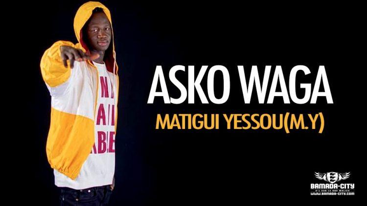 ASKO WAGA - MATIGUI YESSOU(M.Y) - Prod by DINA ONE