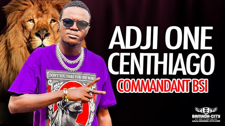 ADJI ONE CENTHIAGO - COMMANDANT BSI - Prod by LAGARE PROD