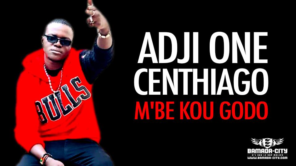 ADJI ONE CENTHIAGO - M'BE KOU GODO - Prod by PRINZ BEATZ