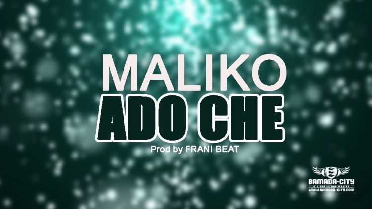 ADO CHE - MALIKO - Prod by FRANI BEAT
